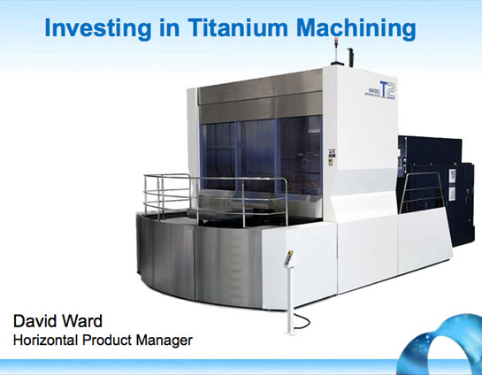 Investing in Titanium Machining: David Ward, Horizontal Product Manager