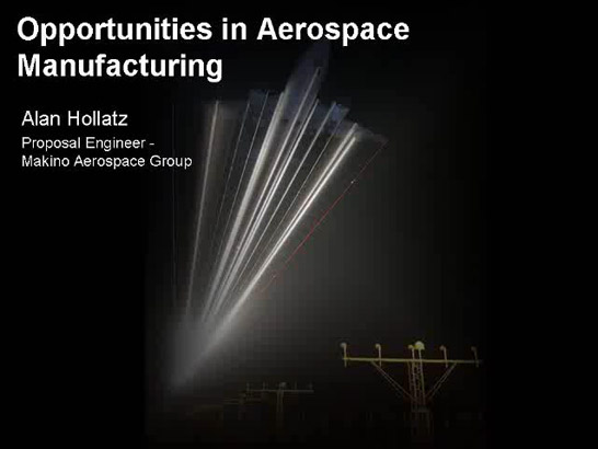 Opportunities in Aerospace Manufacturing: Alan Hollatz, Proposal Engineer - Makino Aerospace Group